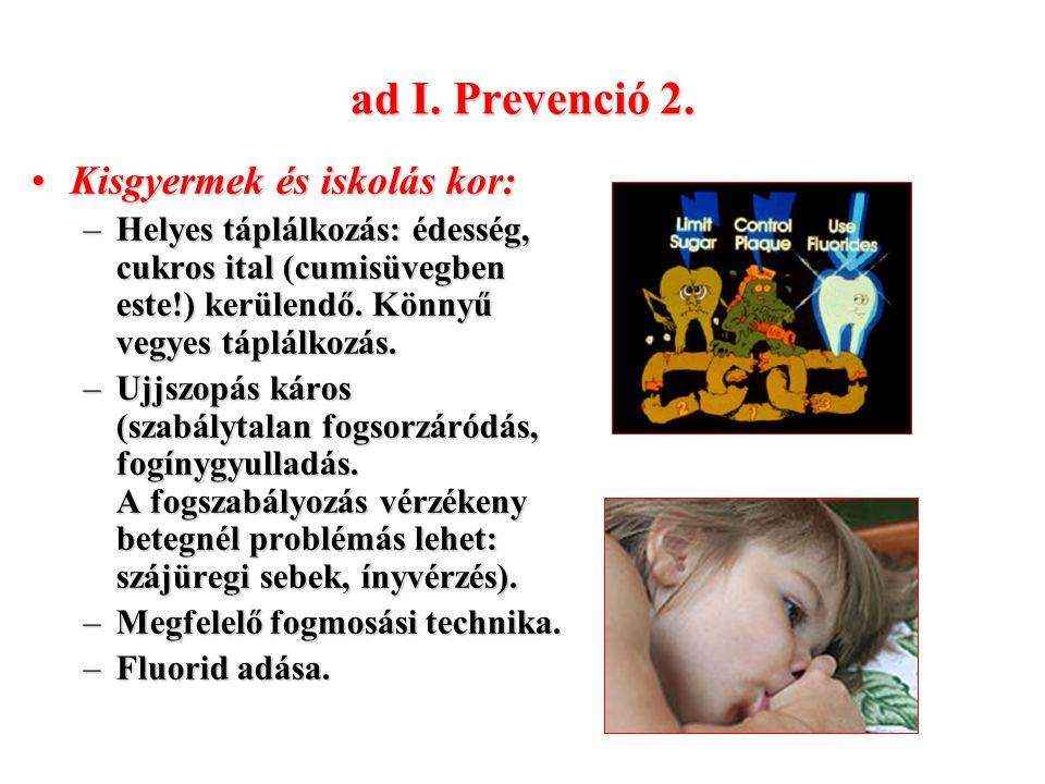 ad I. Prevenció 2. Kisgyermek és iskolás kor:Kisgyermek és iskolás kor: –Helyes táplálkozás: édesség, cukros ital (cumisüvegben este!) kerülendő. Könn