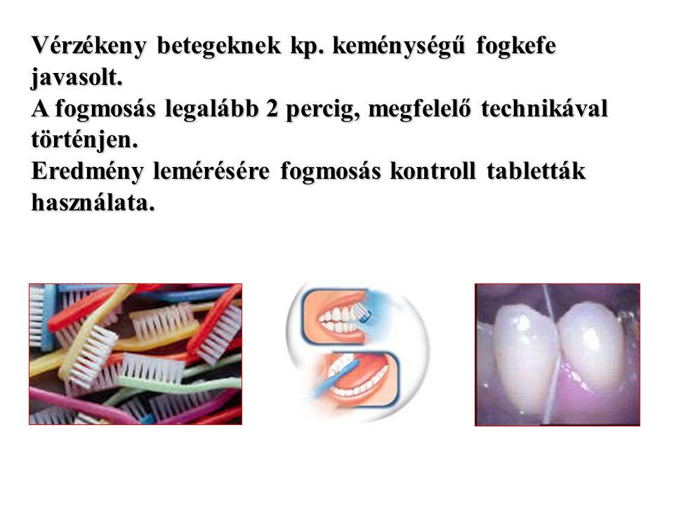 Vérzékeny betegeknek kp. keménységű fogkefe javasolt. A fogmosás legalább 2 percig, megfelelő technikával történjen. Eredmény lemérésére fogmosás kont