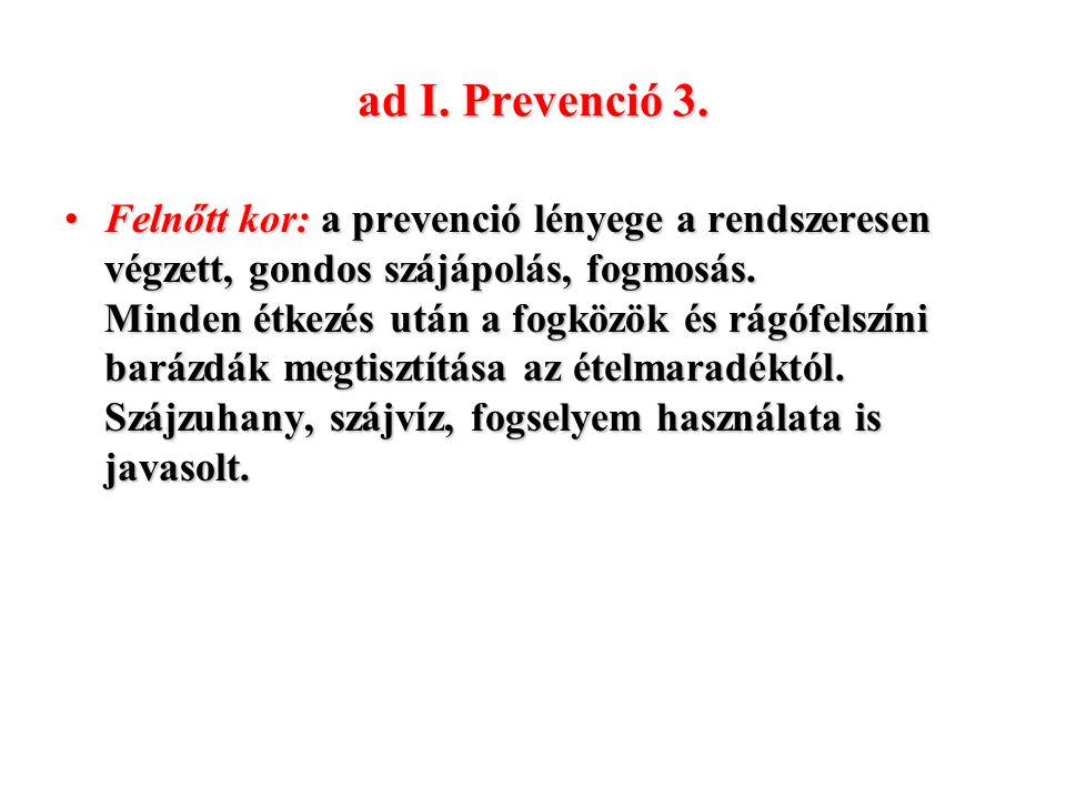 ad I. Prevenció 3. Felnőtt kor: a prevenció lényege a rendszeresen végzett, gondos szájápolás, fogmosás. Minden étkezés után a fogközök és rágófelszín