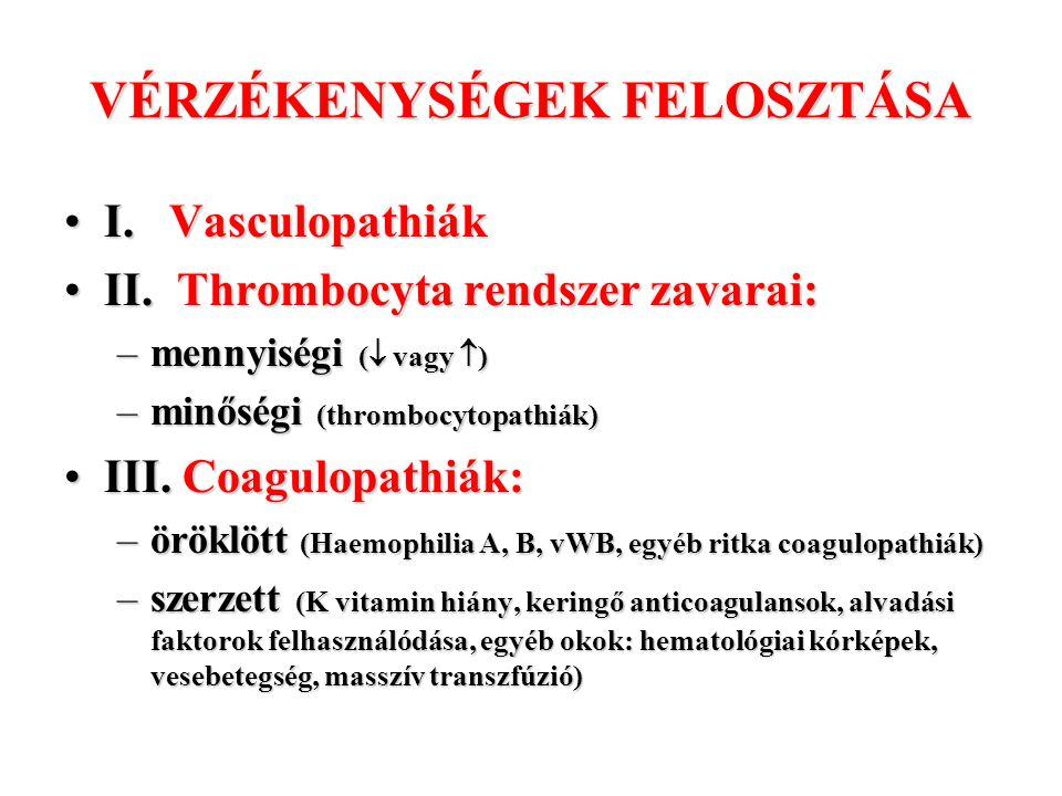 VÉRZÉKENYSÉGEK FELOSZTÁSA I. VasculopathiákI. Vasculopathiák II. Thrombocyta rendszer zavarai:II. Thrombocyta rendszer zavarai: –mennyiségi (  vagy 