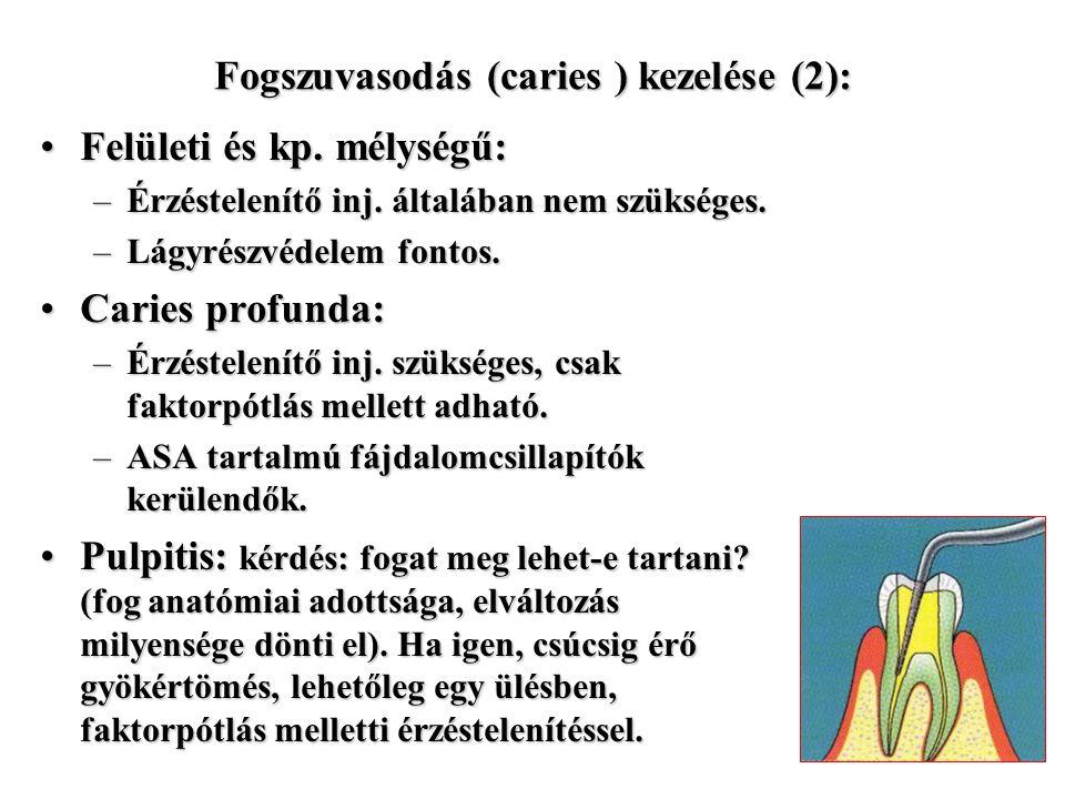 Fogszuvasodás (caries ) kezelése (2): Felületi és kp. mélységű:Felületi és kp. mélységű: –Érzéstelenítő inj. általában nem szükséges. –Lágyrészvédelem