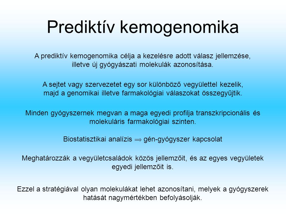 Prediktív kemogenomika A prediktív kemogenomika célja a kezelésre adott válasz jellemzése, illetve új gyógyászati molekulák azonosítása. A sejtet vagy