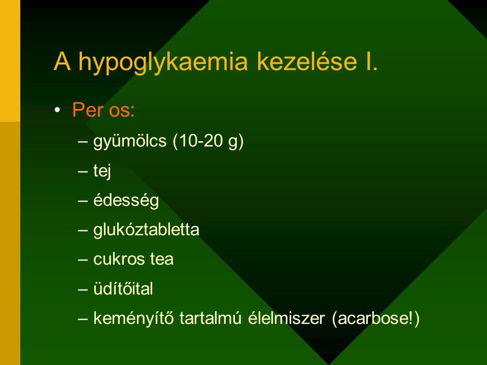 A hypoglykaemia kezelése I. Per os: –gyümölcs (10-20 g) –tej –édesség –glukóztabletta –cukros tea –üdítőital –keményítő tartalmú élelmiszer (acarbose!