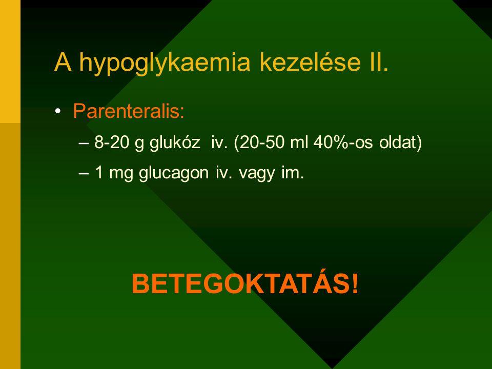 A hypoglykaemia kezelése II. Parenteralis: –8-20 g glukóz iv. (20-50 ml 40%-os oldat) –1 mg glucagon iv. vagy im. BETEGOKTATÁS!