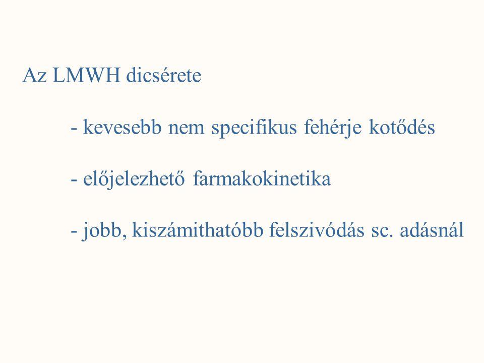 Az LMWH a vesén keresztül ürül kritikus creatinin clearance határ: <30 ml/min Csökkent clearance esetén - nem használunk LMWH-t (VTE terápia) - csökkent dózisú LMWH-t használunk