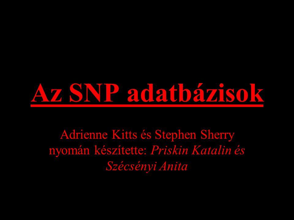 Az SNP adatbázisok Adrienne Kitts és Stephen Sherry nyomán készítette: Priskin Katalin és Szécsényi Anita