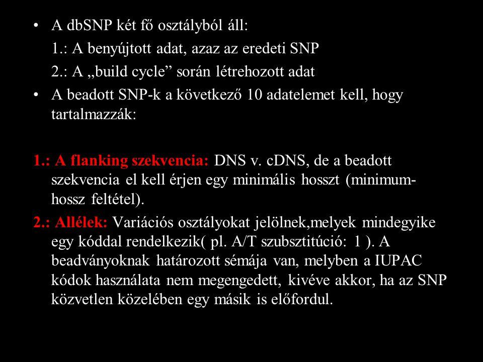 """A dbSNP két fő osztályból áll: 1.: A benyújtott adat, azaz az eredeti SNP 2.: A """"build cycle során létrehozott adat A beadott SNP-k a következő 10 adatelemet kell, hogy tartalmazzák: 1.: A flanking szekvencia: DNS v."""