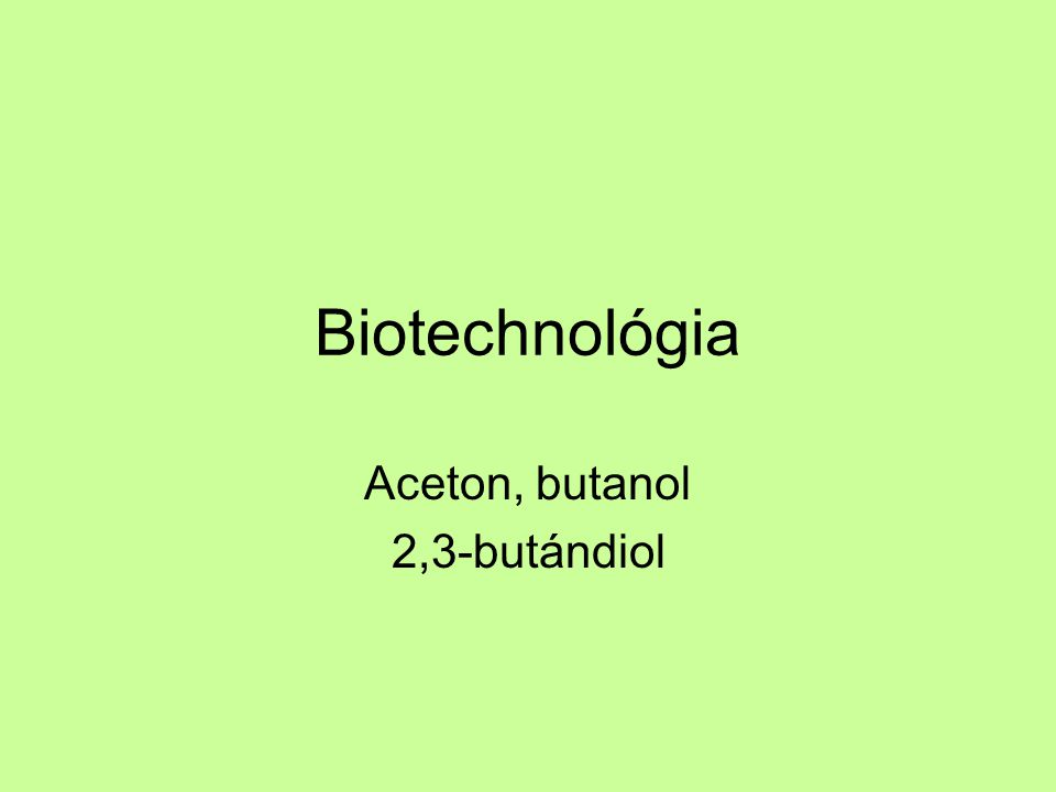 Biotechnológia Aceton, butanol 2,3-butándiol