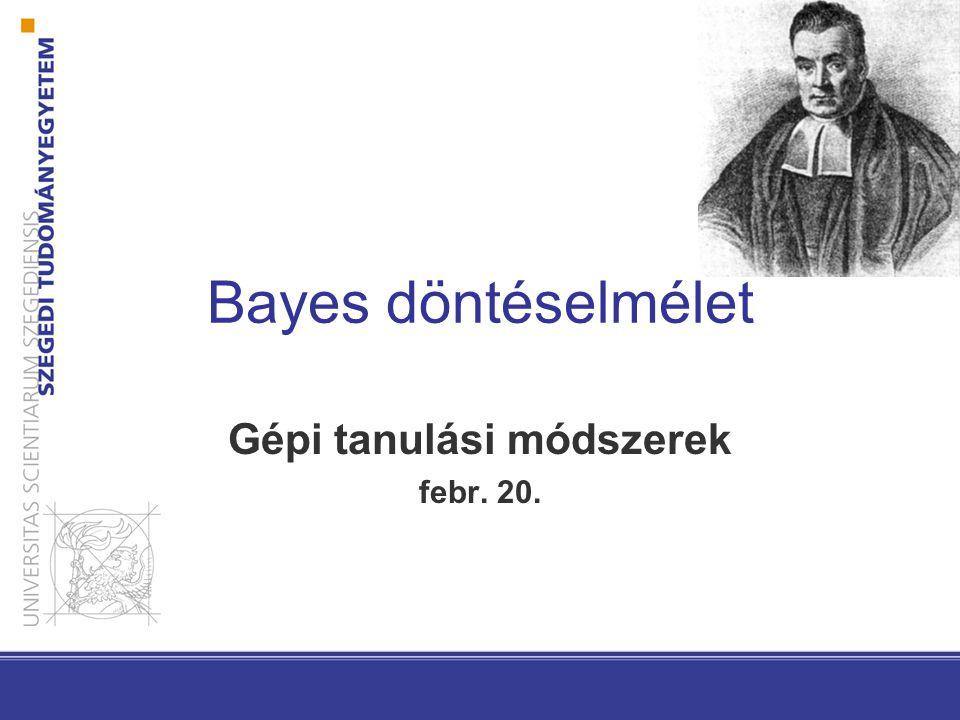 Bayes döntéselmélet Gépi tanulási módszerek febr. 20.
