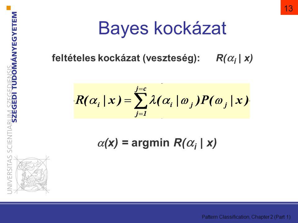 Pattern Classification, Chapter 2 (Part 1) 13 feltételes kockázat (veszteség):R(  i | x)  (x) = argmin R(  i | x) Bayes kockázat