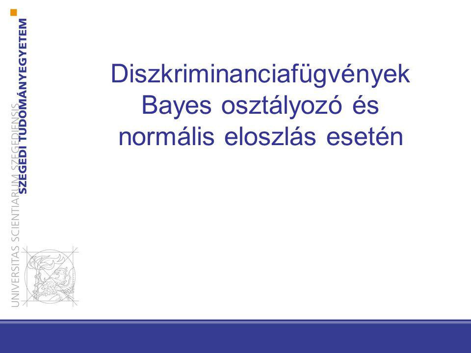 Diszkriminanciafügvények Bayes osztályozó és normális eloszlás esetén