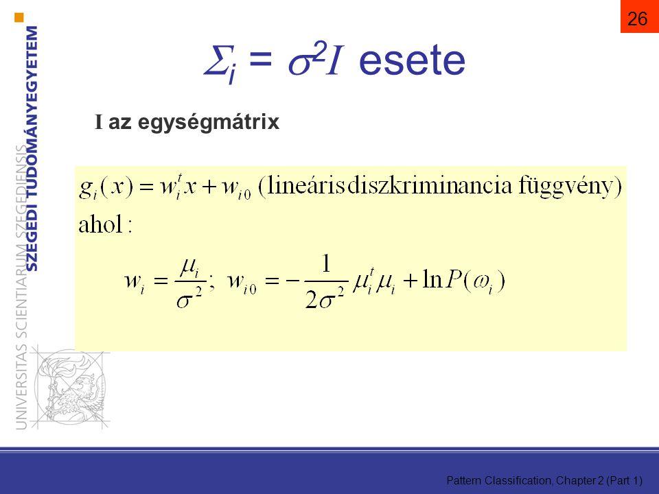Pattern Classification, Chapter 2 (Part 1) 26 I az egységmátrix  i =  2 I esete