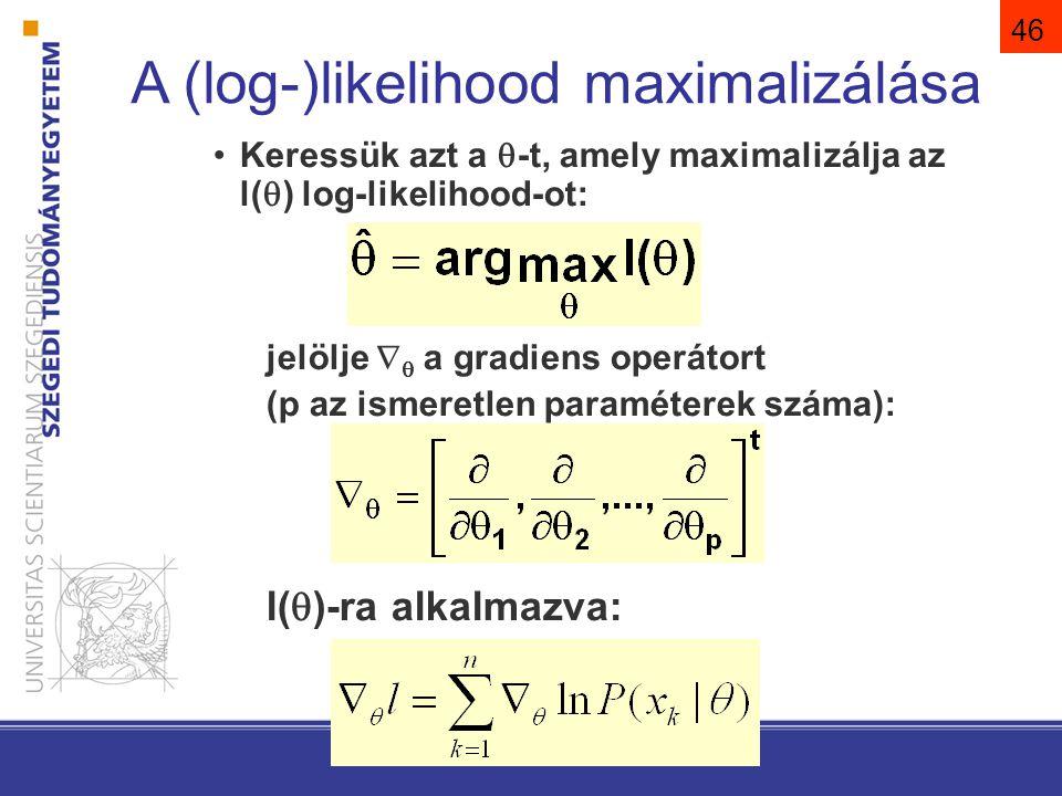 Keressük azt a  -t, amely maximalizálja az l(  ) log-likelihood-ot: jelölje   a gradiens operátort (p az ismeretlen paraméterek száma): l(  )-ra alkalmazva: A (log-)likelihood maximalizálása 46