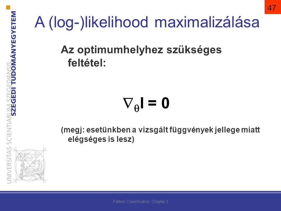 Az optimumhelyhez szükséges feltétel:   l = 0 (megj: esetünkben a vizsgált függvények jellege miatt elégséges is lesz) Pattern Classification, Chapter 3 A (log-)likelihood maximalizálása 47