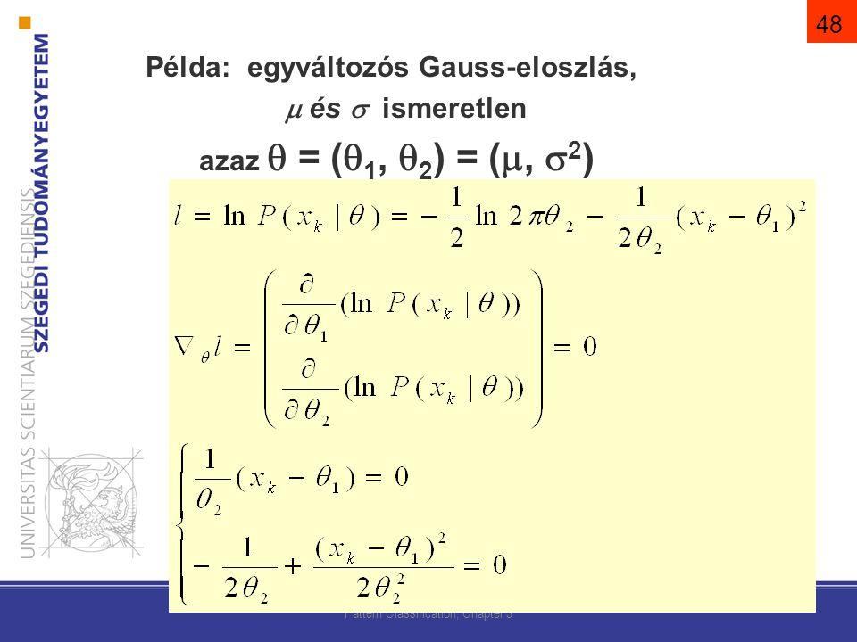 Példa: egyváltozós Gauss-eloszlás,  és  ismeretlen azaz  = (  1,  2 ) = ( ,  2 ) Pattern Classification, Chapter 3 48