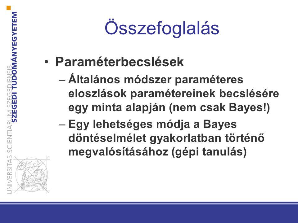 Paraméterbecslések –Általános módszer paraméteres eloszlások paramétereinek becslésére egy minta alapján (nem csak Bayes!) –Egy lehetséges módja a Bayes döntéselmélet gyakorlatban történő megvalósításához (gépi tanulás) Összefoglalás