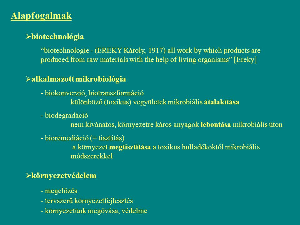 """Alapfogalmak  biotechnológia """"biotechnologie - (EREKY Károly, 1917) all work by which products are produced from raw materials with the help of livin"""
