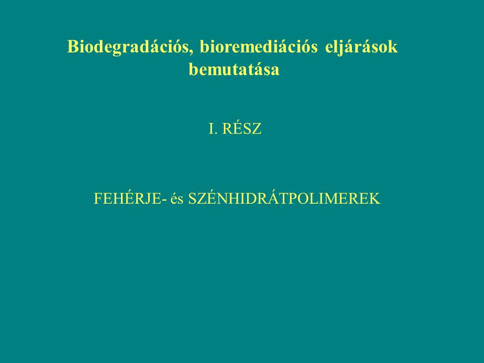 Biodegradációs, bioremediációs eljárások bemutatása I. RÉSZ FEHÉRJE- és SZÉNHIDRÁTPOLIMEREK