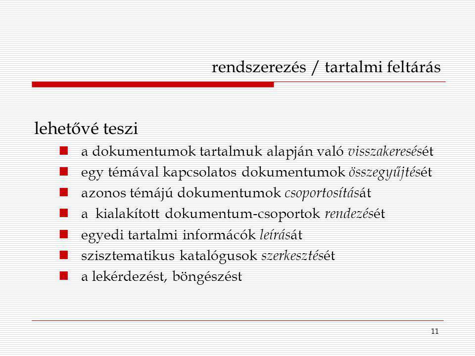 11 rendszerezés / tartalmi feltárás lehetővé teszi a dokumentumok tartalmuk alapján való visszakeresés ét egy témával kapcsolatos dokumentumok összegy
