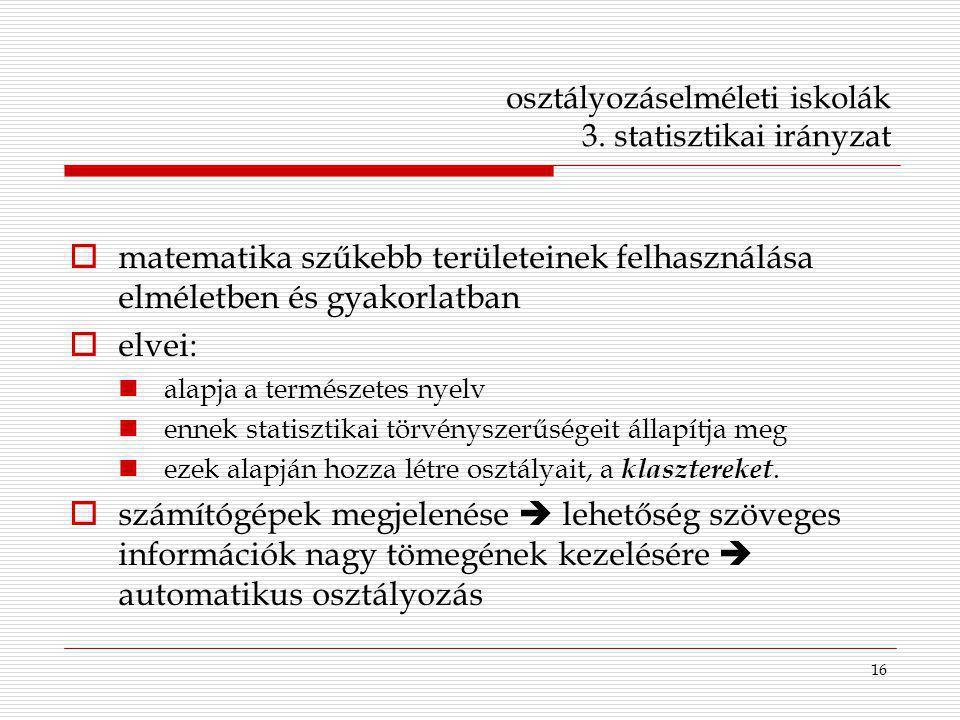 16 osztályozáselméleti iskolák 3. statisztikai irányzat  matematika szűkebb területeinek felhasználása elméletben és gyakorlatban  elvei: alapja a t