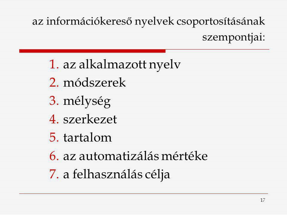 17 1.az alkalmazott nyelv 2.módszerek 3.mélység 4.szerkezet 5.tartalom 6.az automatizálás mértéke 7.a felhasználás célja az információkereső nyelvek c