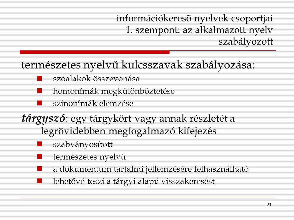 21 információkeresõ nyelvek csoportjai 1. szempont: az alkalmazott nyelv szabályozott természetes nyelvű kulcsszavak szabályozása: szóalakok összevoná