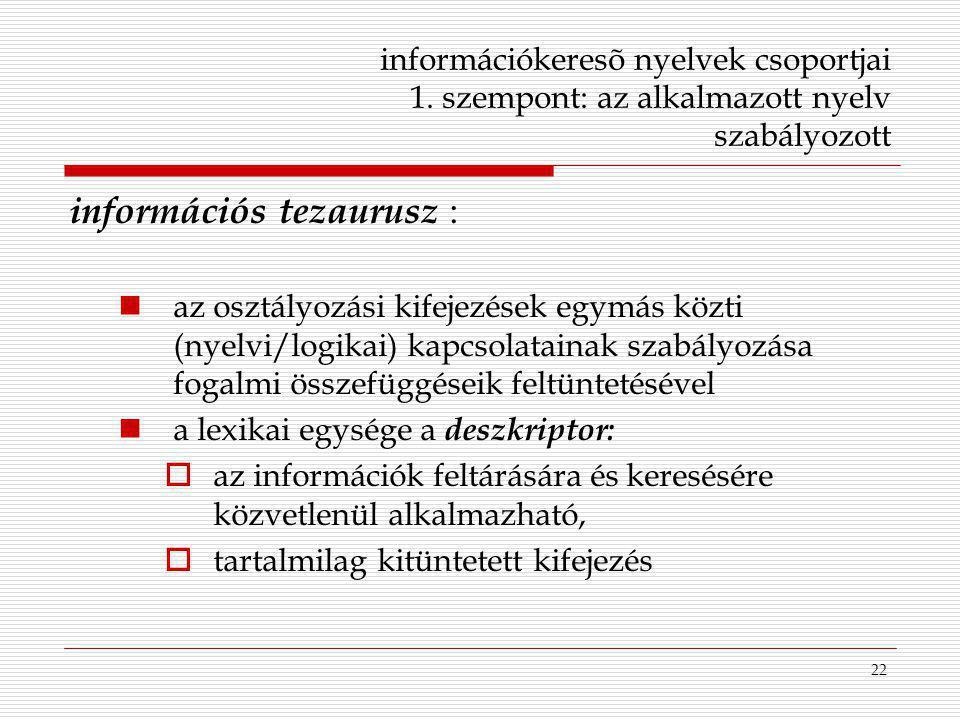 22 információkeresõ nyelvek csoportjai 1. szempont: az alkalmazott nyelv szabályozott információs tezaurusz : az osztályozási kifejezések egymás közti