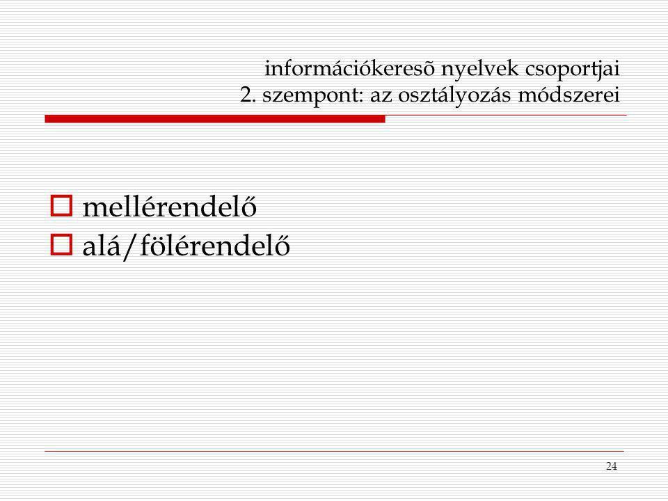 24 információkeresõ nyelvek csoportjai 2. szempont: az osztályozás módszerei  mellérendelő  alá/fölérendelő