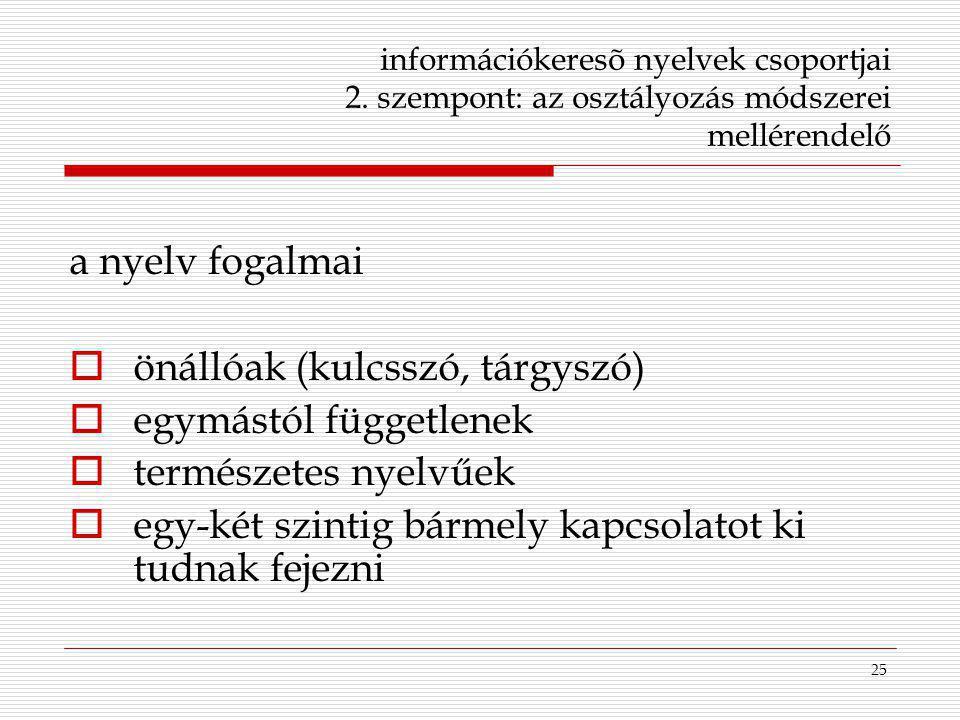 25 információkeresõ nyelvek csoportjai 2. szempont: az osztályozás módszerei mellérendelő a nyelv fogalmai  önállóak (kulcsszó, tárgyszó)  egymástól
