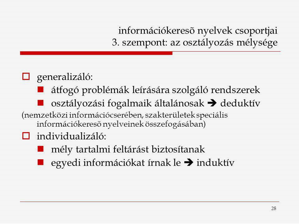 28 információkeresõ nyelvek csoportjai 3. szempont: az osztályozás mélysége  generalizáló: átfogó problémák leírására szolgáló rendszerek osztályozás