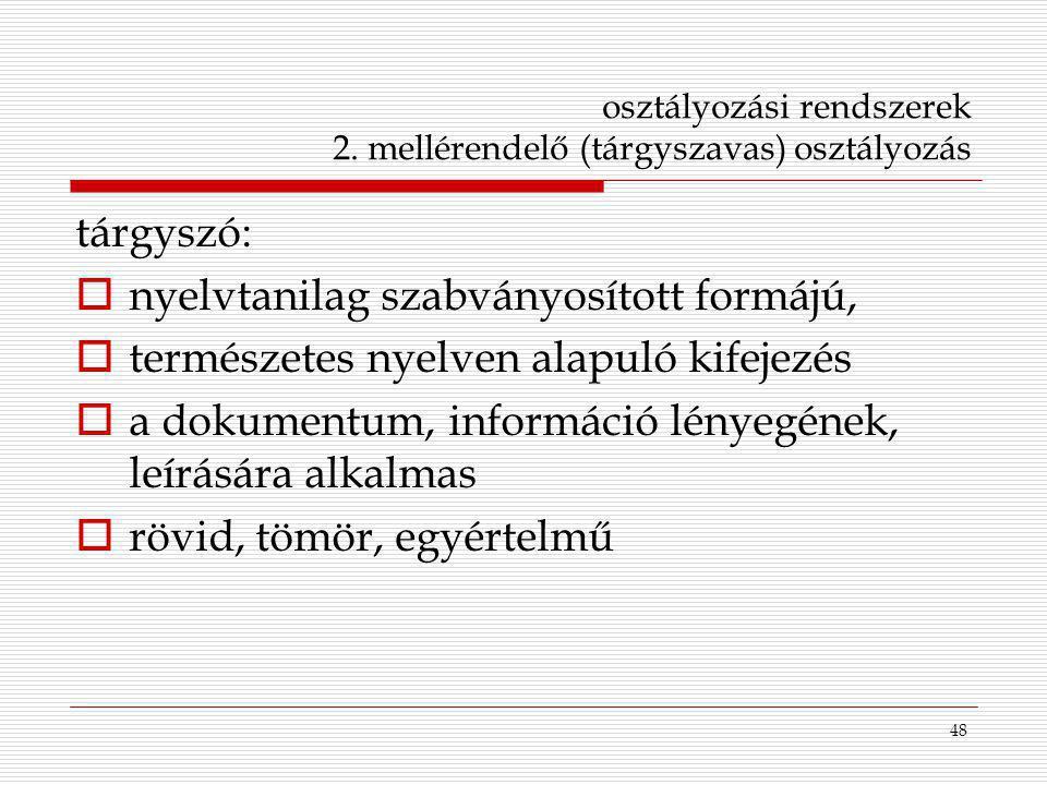48 osztályozási rendszerek 2. mellérendelő (tárgyszavas) osztályozás tárgyszó:  nyelvtanilag szabványosított formájú,  természetes nyelven alapuló k