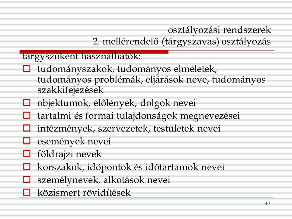 49 osztályozási rendszerek 2. mellérendelő (tárgyszavas) osztályozás tárgyszóként használhatók:  tudományszakok, tudományos elméletek, tudományos pro