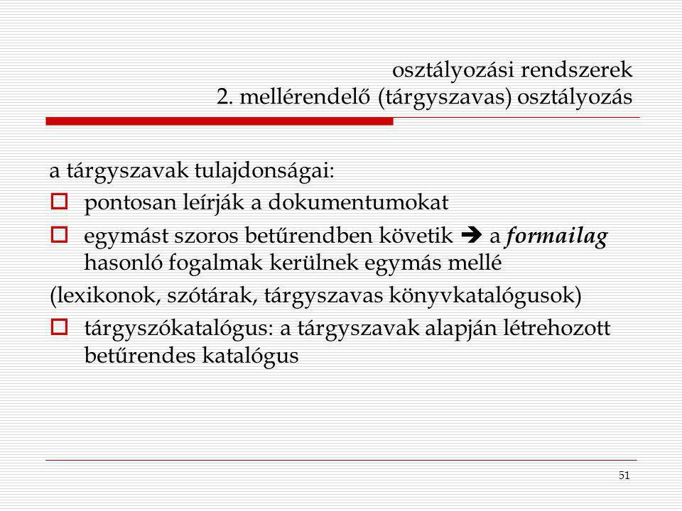 51 osztályozási rendszerek 2. mellérendelő (tárgyszavas) osztályozás a tárgyszavak tulajdonságai:  pontosan leírják a dokumentumokat  egymást szoros