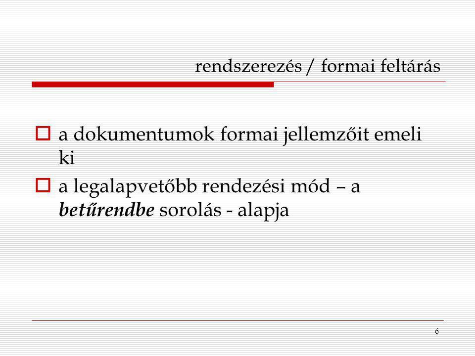 7 rendszerezés / formai feltárás  rendszó: a besorolás alapjául szolgáló szó a mű szerzőjének (szerkesztőjének, egyéb közreműködőjének) a neve a mű címe a közreadó intézmény neve  betűrend: könyvtári katalógusok (betűrendes / tárgyszó) lexikonok, enciklopédiák, szótárak tárgy- és névmutatók