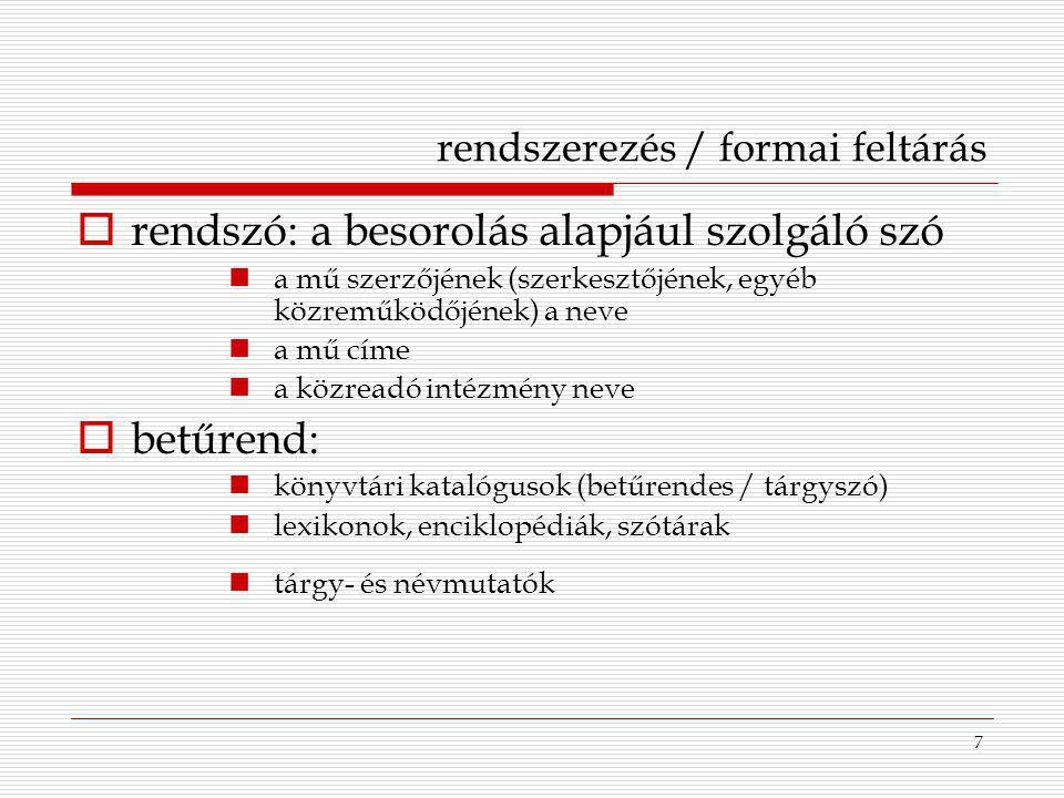 8 rendszerezés / tartalmi feltárás  tartalmi ismérvek, ismertetőjegyek megállapítása  szakozás, osztályozás:  csoportképzés az azonos tulajdonságok alapján  csoportok megkülönböztetése a különbségek alapján  eszköze az osztályozási (információkereső) nyelv