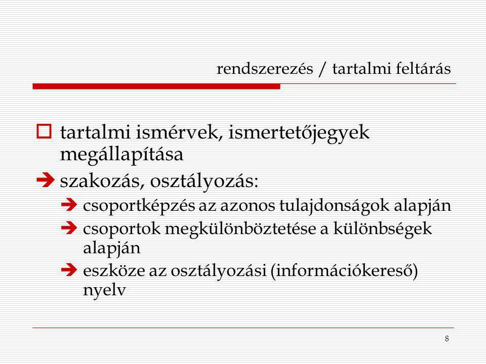 9 osztályozási nyelv  rendszer a dokumentum / információ tartalmának meghatározására a dokumentumok / információk ismertetőjegyek szerinti rendszerezésére alapja:  az ismeretek fogalmi felosztása (tudományfelosztás)  a köztük lévő kapcsolatok feltárása (ETO, tezaurusz)  az ismeretek szervezésének egyik módszere  a dokumentumtárolás része