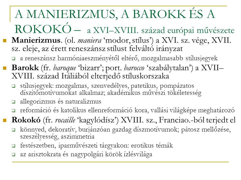 A MANIERIZMUS, A BAROKK ÉS A ROKOKÓ – a XVI–XVIII. század európai művészete Manierizmus. (ol. maniera 'modor, stílus') a XVI. sz. vége, XVII. sz. elej