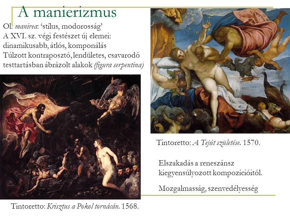 A manierizmus Ol. manirea: 'stílus, modorosság' A XVI. sz. végi festészet új elemei: dinamikusabb, átlós, komponálás Túlzott kontraposztó, lendületes,