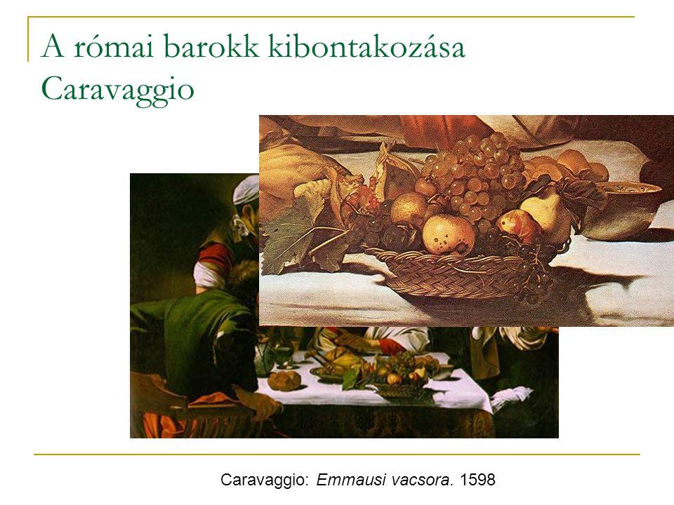 A római barokk kibontakozása Caravaggio Caravaggio: Emmausi vacsora. 1598