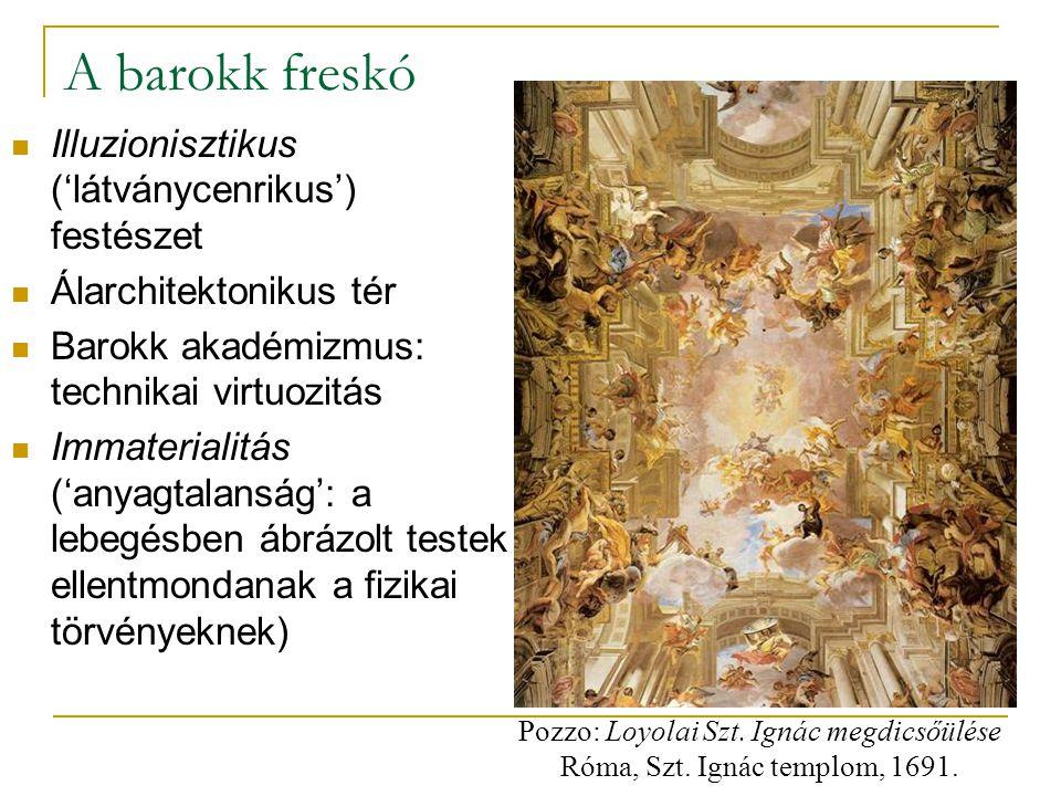 A barokk freskó Illuzionisztikus ('látványcenrikus') festészet Álarchitektonikus tér Barokk akadémizmus: technikai virtuozitás Immaterialitás ('anyagt