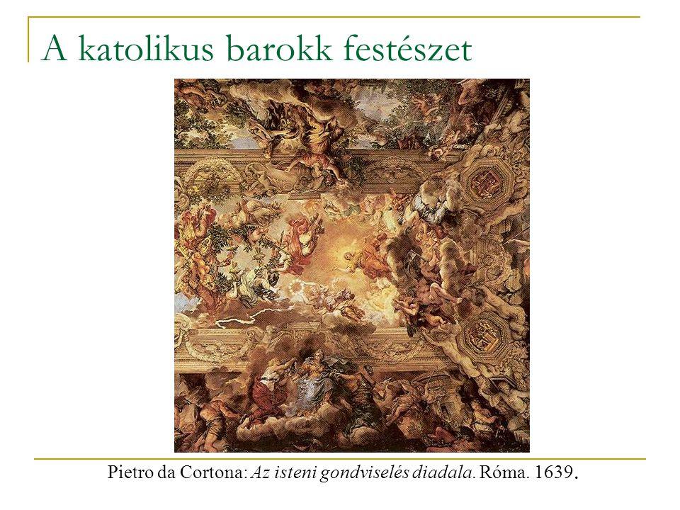 A katolikus barokk festészet Pietro da Cortona: Az isteni gondviselés diadala. Róma. 1639.