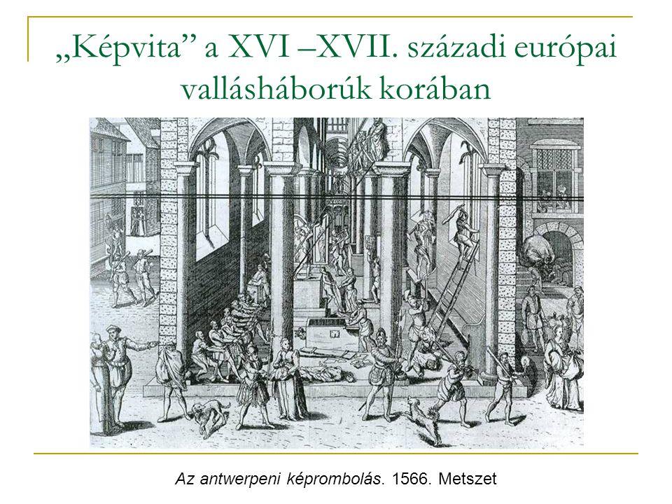 """""""Képvita"""" a XVI –XVII. századi európai vallásháborúk korában Az antwerpeni képrombolás. 1566. Metszet"""