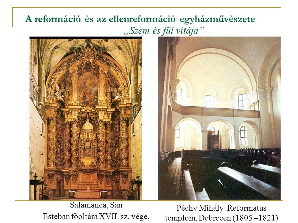 A reformáció és az ellenreformáció egyházművészete Péchy Mihály: Református templom, Debrecen (1805 –1821) Salamanca, San Esteban főoltára XVII. sz. v