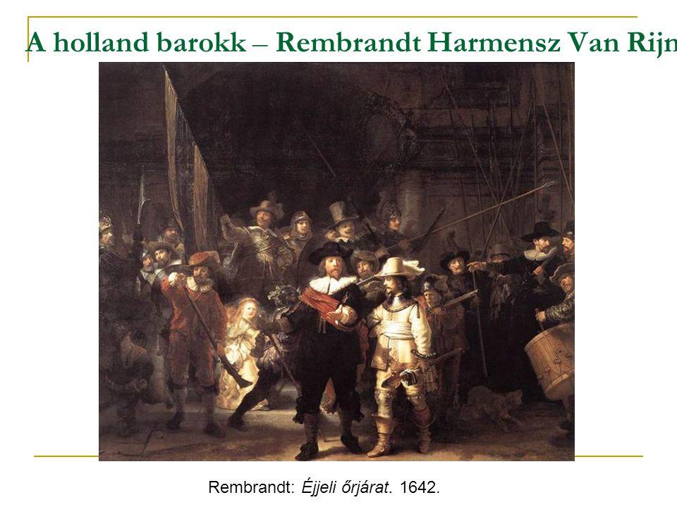A holland barokk – Rembrandt Harmensz Van Rijn Rembrandt: Éjjeli őrjárat. 1642.