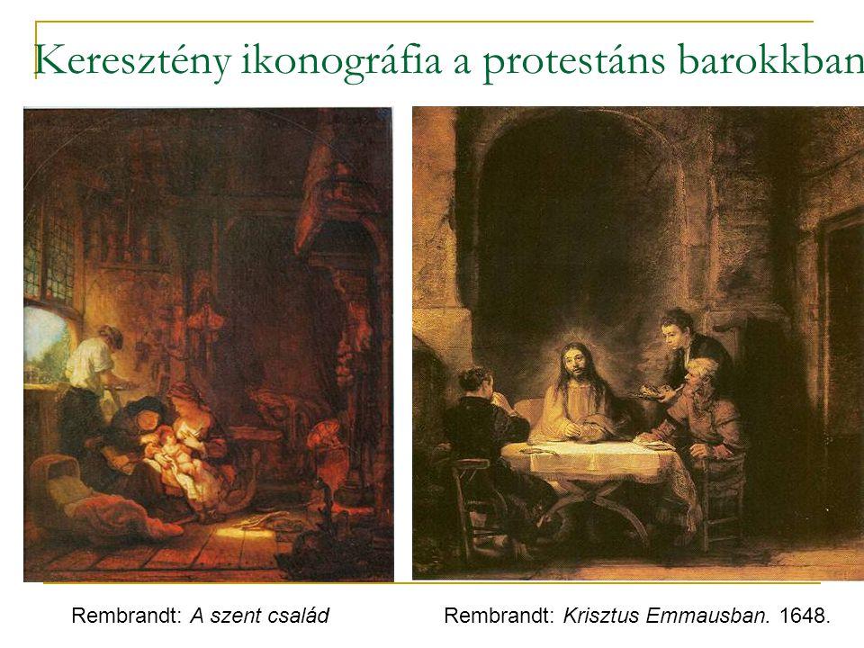 Keresztény ikonográfia a protestáns barokkban Rembrandt: A szent családRembrandt: Krisztus Emmausban. 1648.