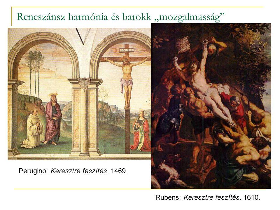 """Reneszánsz harmónia és barokk """"mozgalmasság"""" Perugino: Keresztre feszítés. 1469. Rubens: Keresztre feszítés. 1610."""
