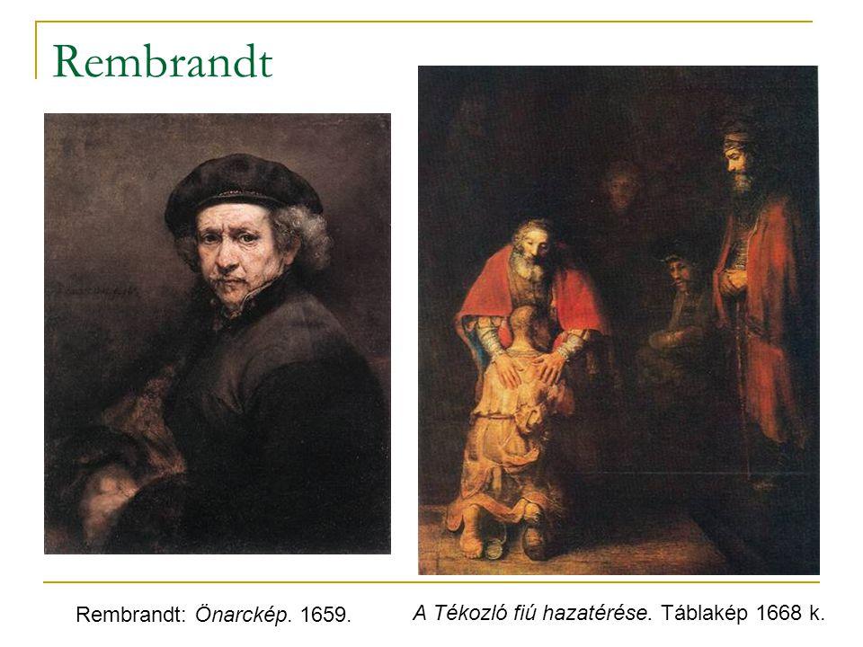Rembrandt Rembrandt: Önarckép. 1659. A Tékozló fiú hazatérése. Táblakép 1668 k.
