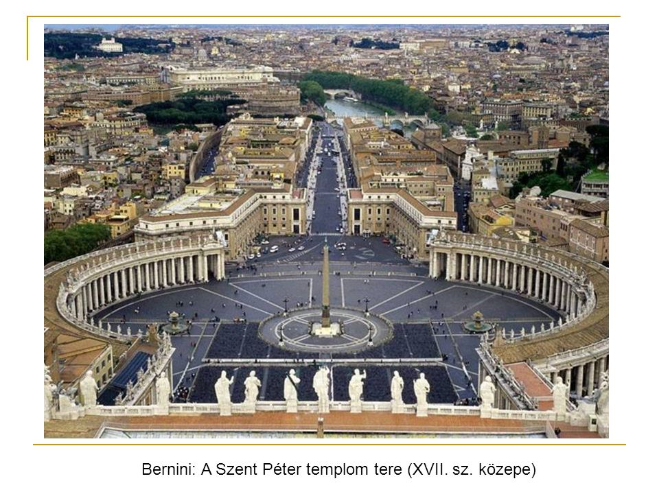 Bernini: A Szent Péter templom tere (XVII. sz. közepe)