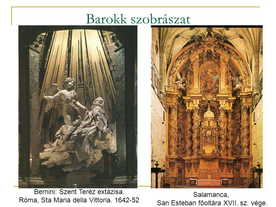 Barokk szobrászat Bernini: Szent Teréz extázisa. Róma, Sta Maria della Vittoria. 1642-52 Salamanca, San Esteban főoltára XVII. sz. vége.