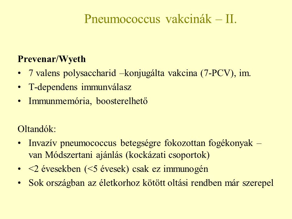 Pneumococcus vakcinák – II. Prevenar/Wyeth 7 valens polysaccharid –konjugálta vakcina (7-PCV), im. T-dependens immunválasz Immunmemória, boosterelhető